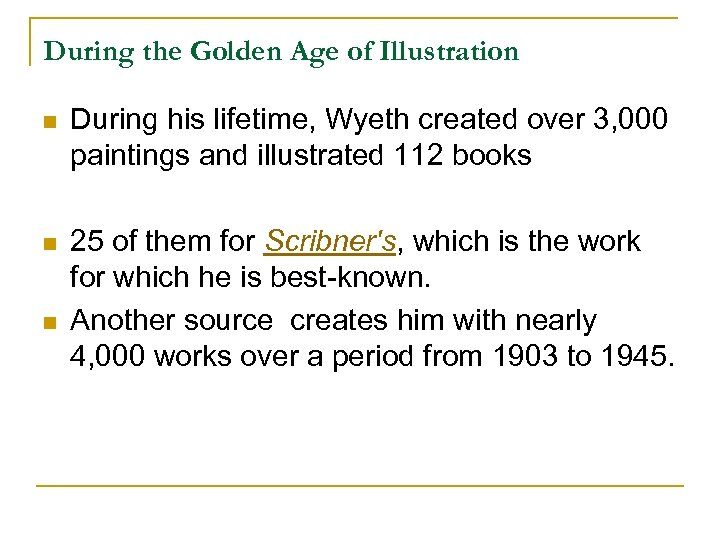 During the Golden Age of Illustration n During his lifetime, Wyeth created over 3,