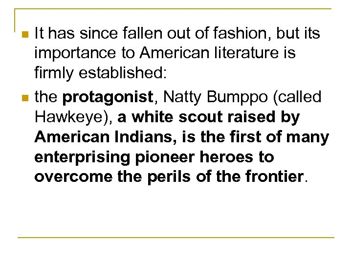 It has since fallen out of fashion, but its importance to American literature is