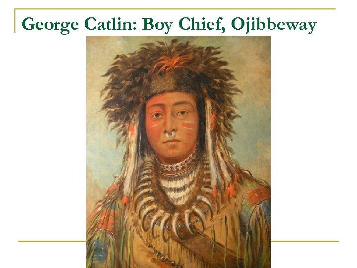 George Catlin: Boy Chief, Ojibbeway