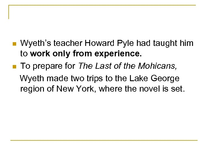 n n Wyeth's teacher Howard Pyle had taught him to work only from experience.