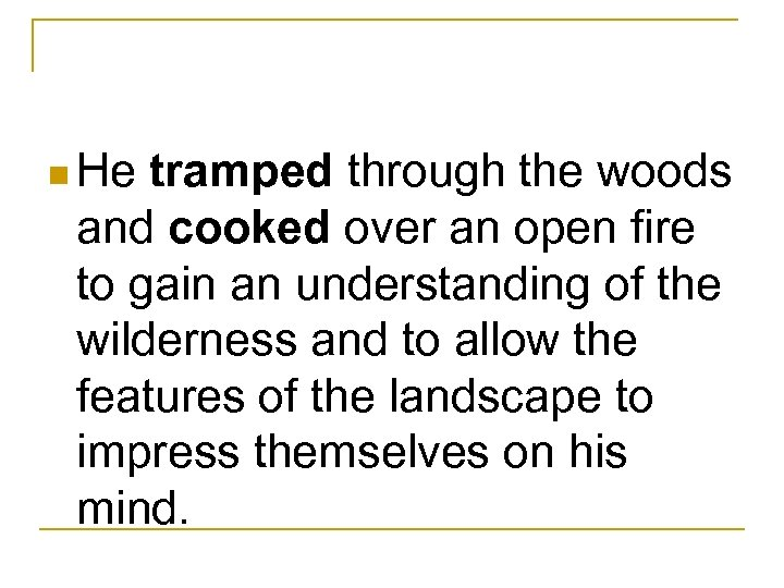 n He tramped through the woods and cooked over an open fire to gain