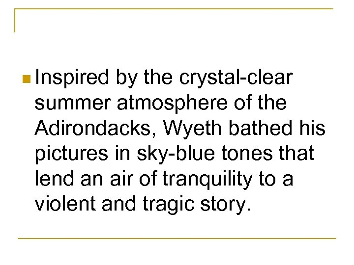 n Inspired by the crystal-clear summer atmosphere of the Adirondacks, Wyeth bathed his pictures