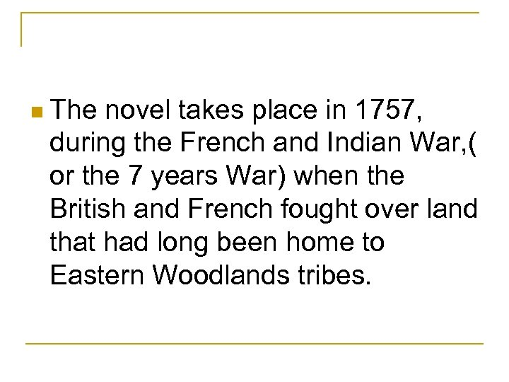 n The novel takes place in 1757, during the French and Indian War, (