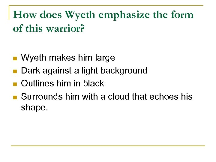 How does Wyeth emphasize the form of this warrior? n n Wyeth makes him