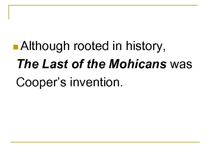 n Although rooted in history, The Last of the Mohicans was Cooper's invention.