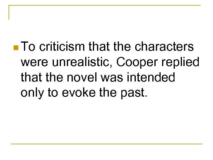 n To criticism that the characters were unrealistic, Cooper replied that the novel was