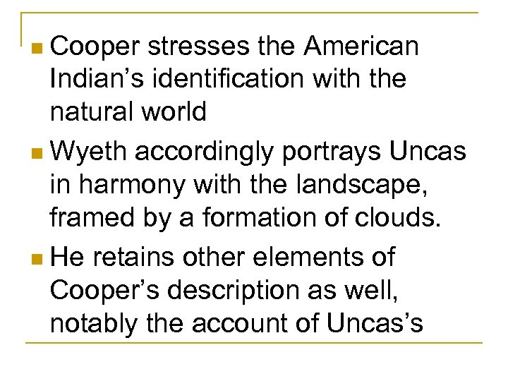 n Cooper stresses the American Indian's identification with the natural world n Wyeth accordingly