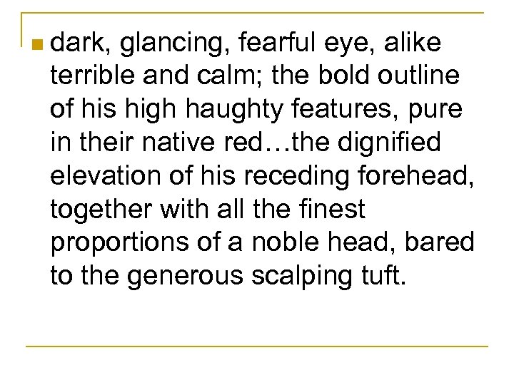 n dark, glancing, fearful eye, alike terrible and calm; the bold outline of his