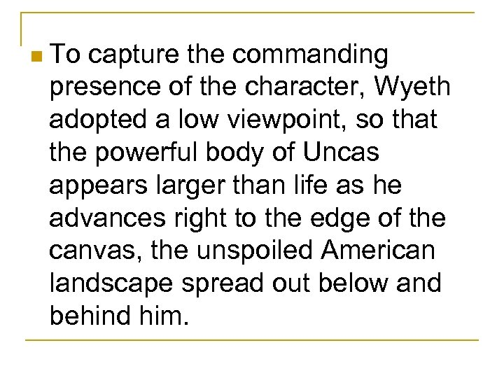 n To capture the commanding presence of the character, Wyeth adopted a low viewpoint,