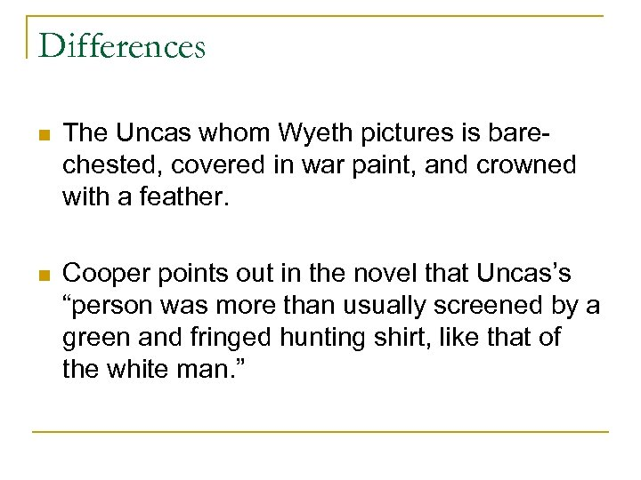 Differences n The Uncas whom Wyeth pictures is barechested, covered in war paint, and