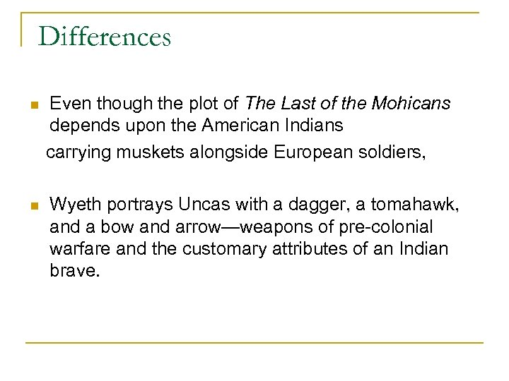 Differences n n Even though the plot of The Last of the Mohicans depends