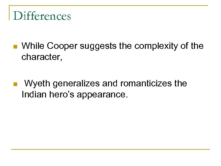 Differences n While Cooper suggests the complexity of the character, n Wyeth generalizes and