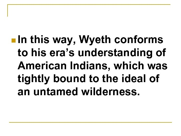 n In this way, Wyeth conforms to his era's understanding of American Indians, which