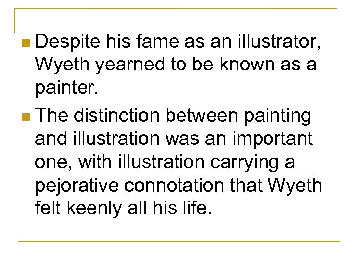 n Despite his fame as an illustrator, Wyeth yearned to be known as a