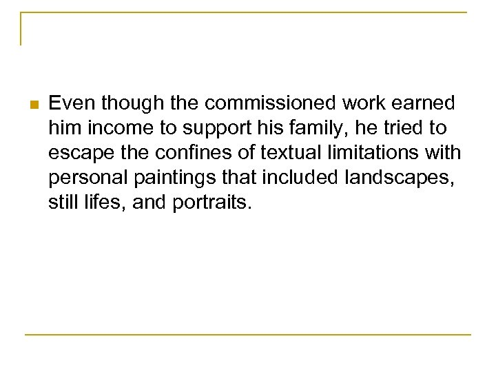 n Even though the commissioned work earned him income to support his family, he