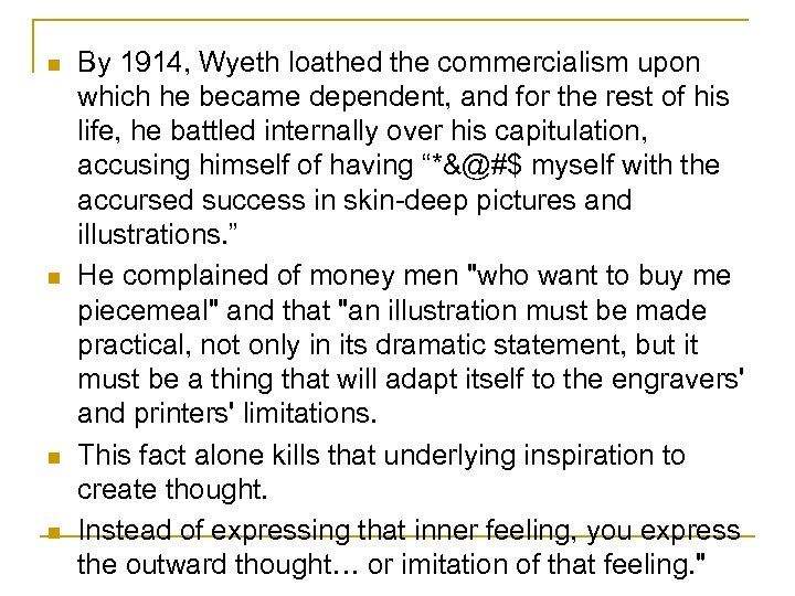n n By 1914, Wyeth loathed the commercialism upon which he became dependent, and