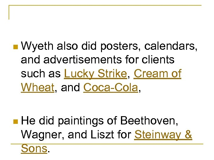 n Wyeth also did posters, calendars, and advertisements for clients such as Lucky Strike,