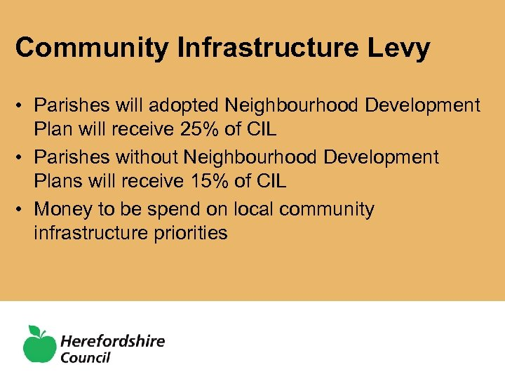 Community Infrastructure Levy • Parishes will adopted Neighbourhood Development Plan will receive 25% of