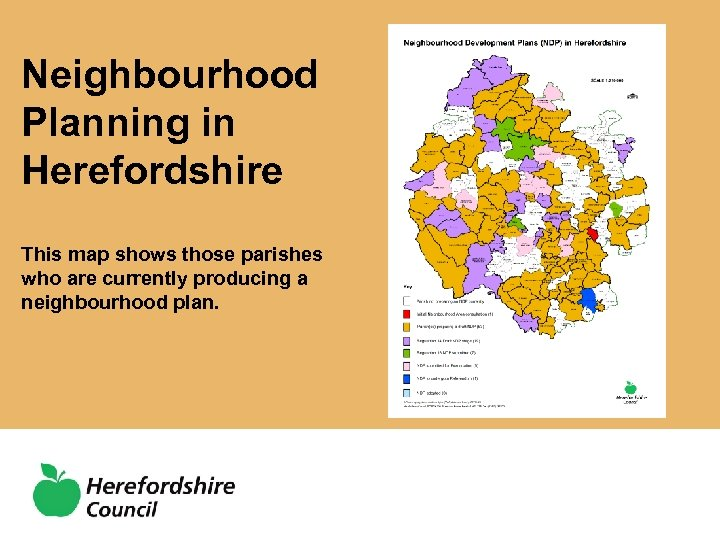 Neighbourhood Planning in Herefordshire This map shows those parishes who are currently producing a