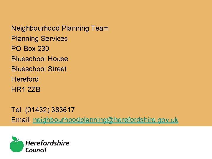 Neighbourhood Planning Team Planning Services PO Box 230 Blueschool House Blueschool Street Hereford HR