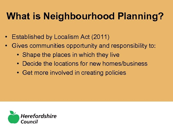What is Neighbourhood Planning? • Established by Localism Act (2011) • Gives communities opportunity