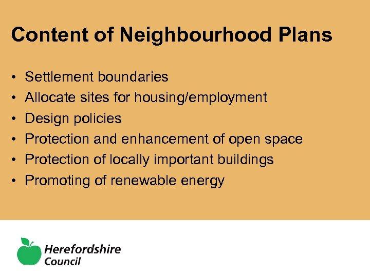 Content of Neighbourhood Plans • • • Settlement boundaries Allocate sites for housing/employment Design