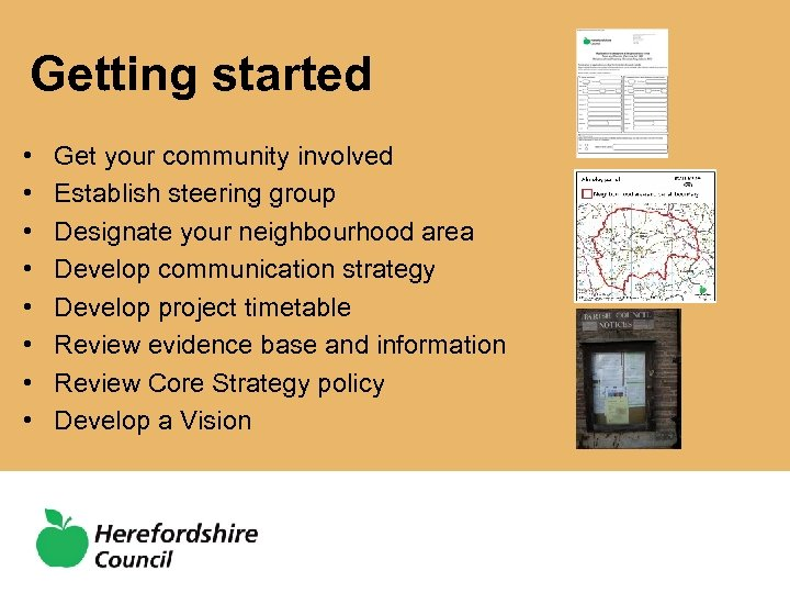 Getting started • • Get your community involved Establish steering group Designate your neighbourhood
