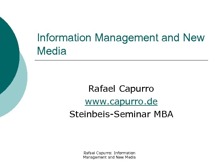 Information Management and New Media Rafael Capurro www. capurro. de Steinbeis-Seminar MBA Rafael Capurro: