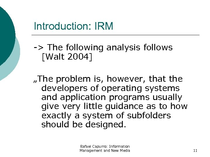 "Introduction: IRM -> The following analysis follows [Walt 2004] ""The problem is, however, that"