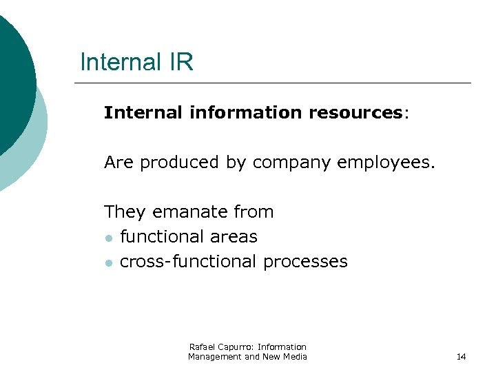Internal IR Internal information resources: Are produced by company employees. They emanate from l