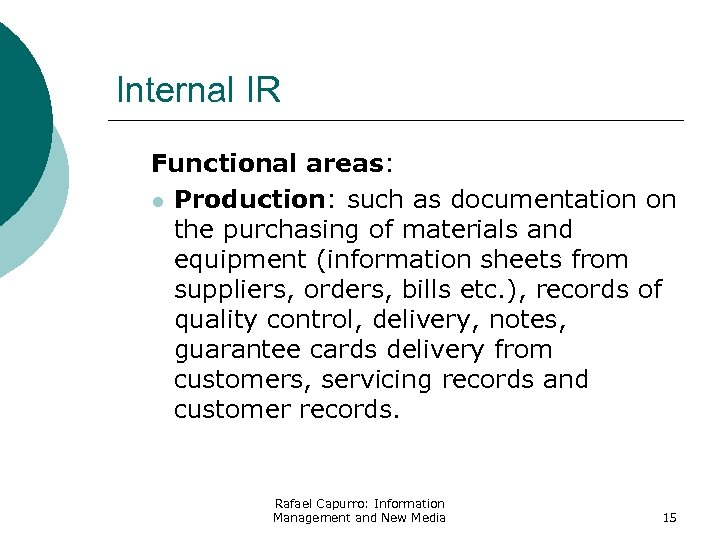 Internal IR Functional areas: l Production: such as documentation on the purchasing of materials