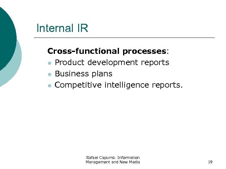 Internal IR Cross-functional processes: l Product development reports l Business plans l Competitive intelligence