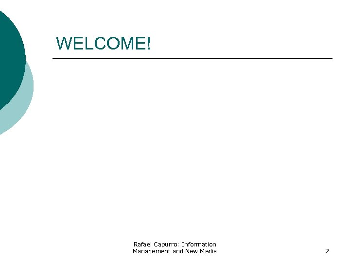 WELCOME! Rafael Capurro: Information Management and New Media 2