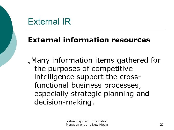 "External IR External information resources ""Many information items gathered for the purposes of competitive"
