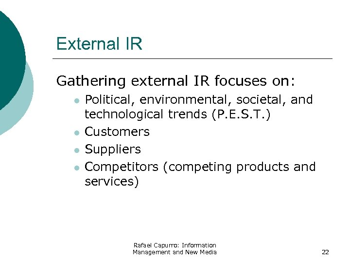 External IR Gathering external IR focuses on: l l Political, environmental, societal, and technological