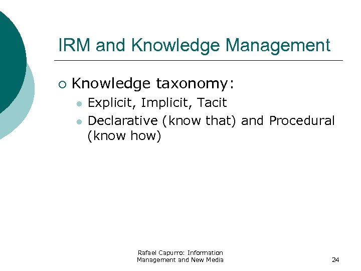IRM and Knowledge Management ¡ Knowledge taxonomy: l l Explicit, Implicit, Tacit Declarative (know