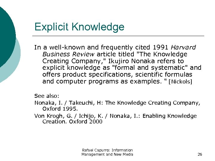 Explicit Knowledge In a well-known and frequently cited 1991 Harvard Business Review article titled
