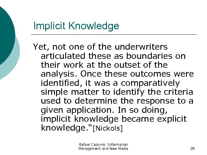 Implicit Knowledge Yet, not one of the underwriters articulated these as boundaries on their