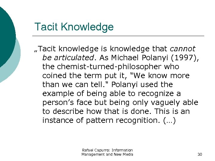 "Tacit Knowledge ""Tacit knowledge is knowledge that cannot be articulated. As Michael Polanyi (1997),"