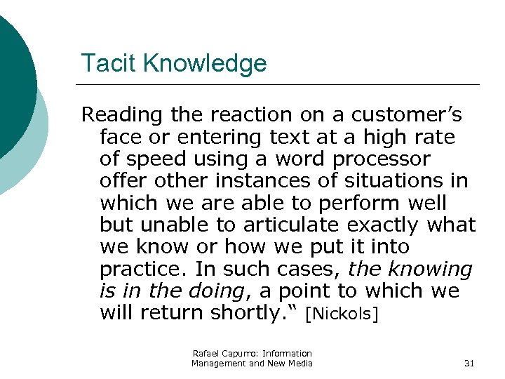 Tacit Knowledge Reading the reaction on a customer's face or entering text at a