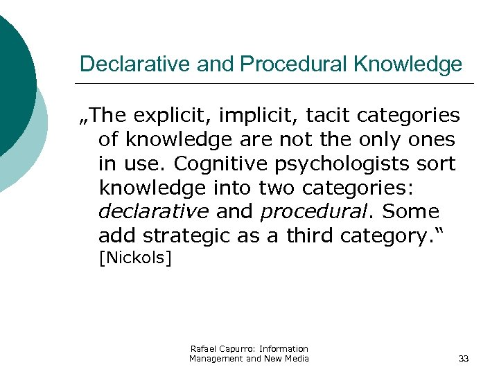 "Declarative and Procedural Knowledge ""The explicit, implicit, tacit categories of knowledge are not the"