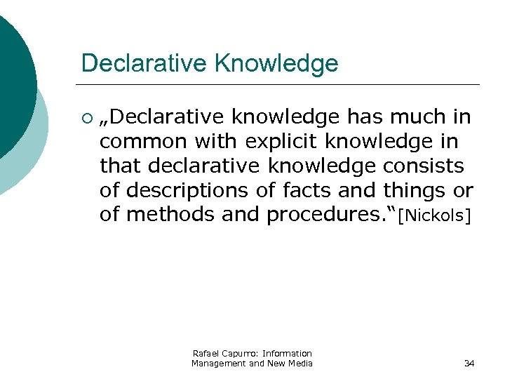 "Declarative Knowledge ¡ ""Declarative knowledge has much in common with explicit knowledge in that"