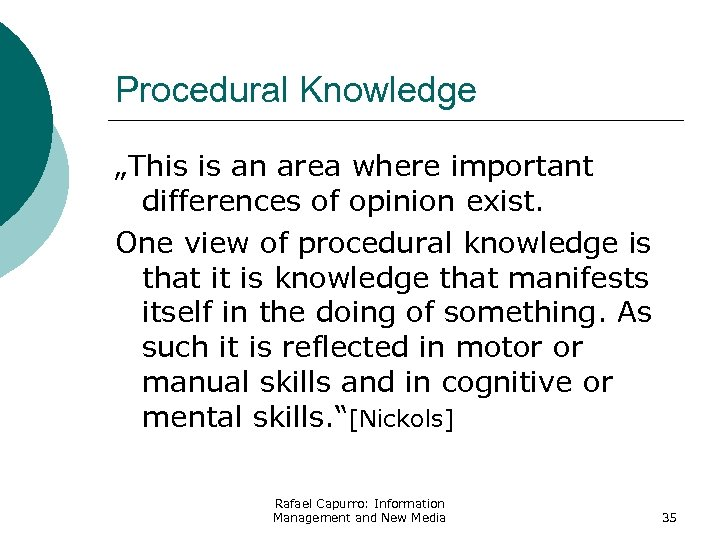 "Procedural Knowledge ""This is an area where important differences of opinion exist. One view"
