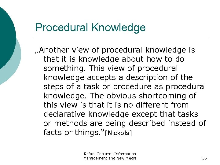 "Procedural Knowledge ""Another view of procedural knowledge is that it is knowledge about how"