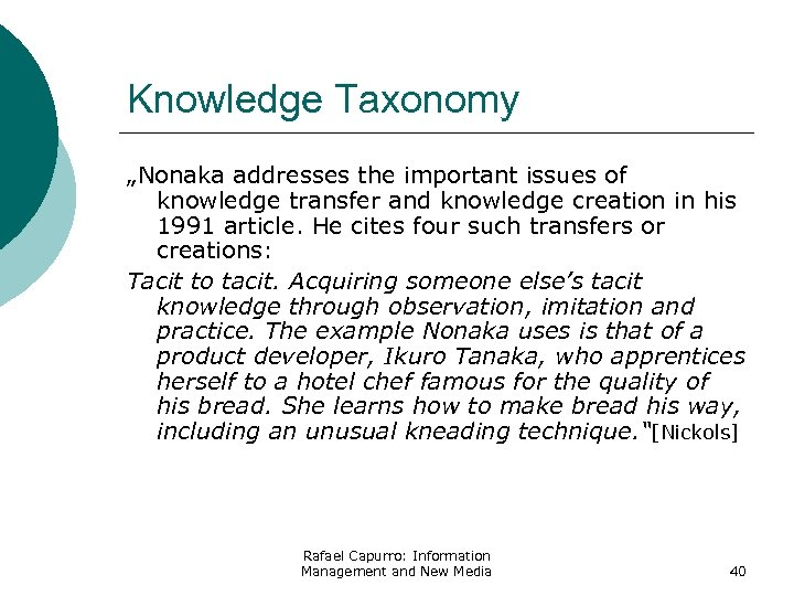 "Knowledge Taxonomy ""Nonaka addresses the important issues of knowledge transfer and knowledge creation in"