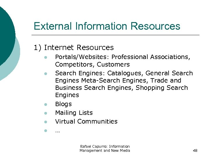 External Information Resources 1) Internet Resources l l l Portals/Websites: Professional Associations, Competitors, Customers