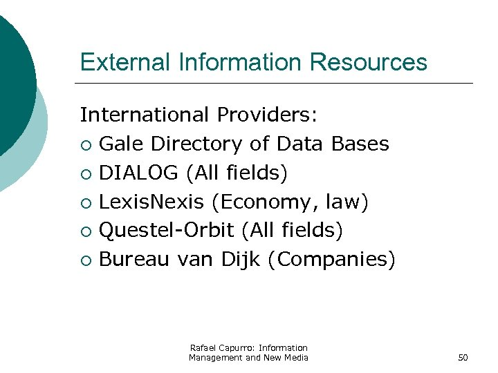 External Information Resources International Providers: ¡ Gale Directory of Data Bases ¡ DIALOG (All