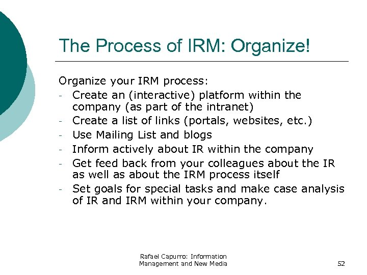 The Process of IRM: Organize! Organize your IRM process: - Create an (interactive) platform