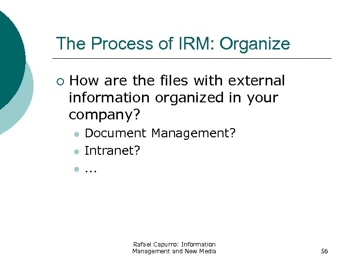 The Process of IRM: Organize ¡ How are the files with external information organized
