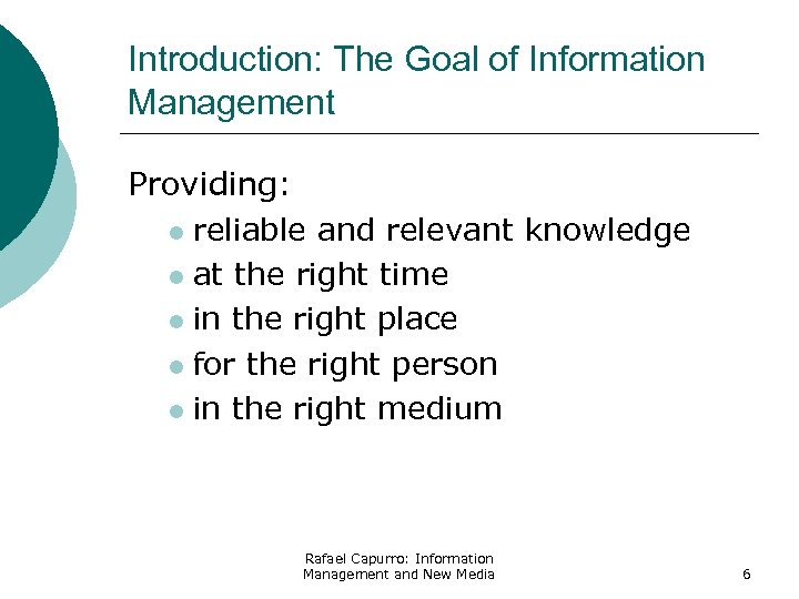 Introduction: The Goal of Information Management Providing: l reliable and relevant knowledge l at